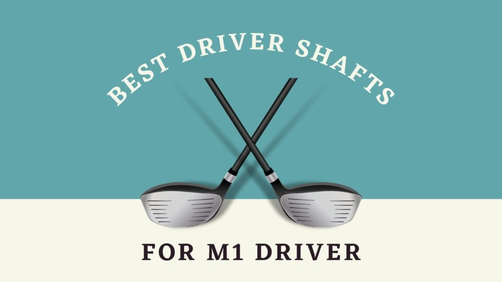 best driver shafts for m1 driver