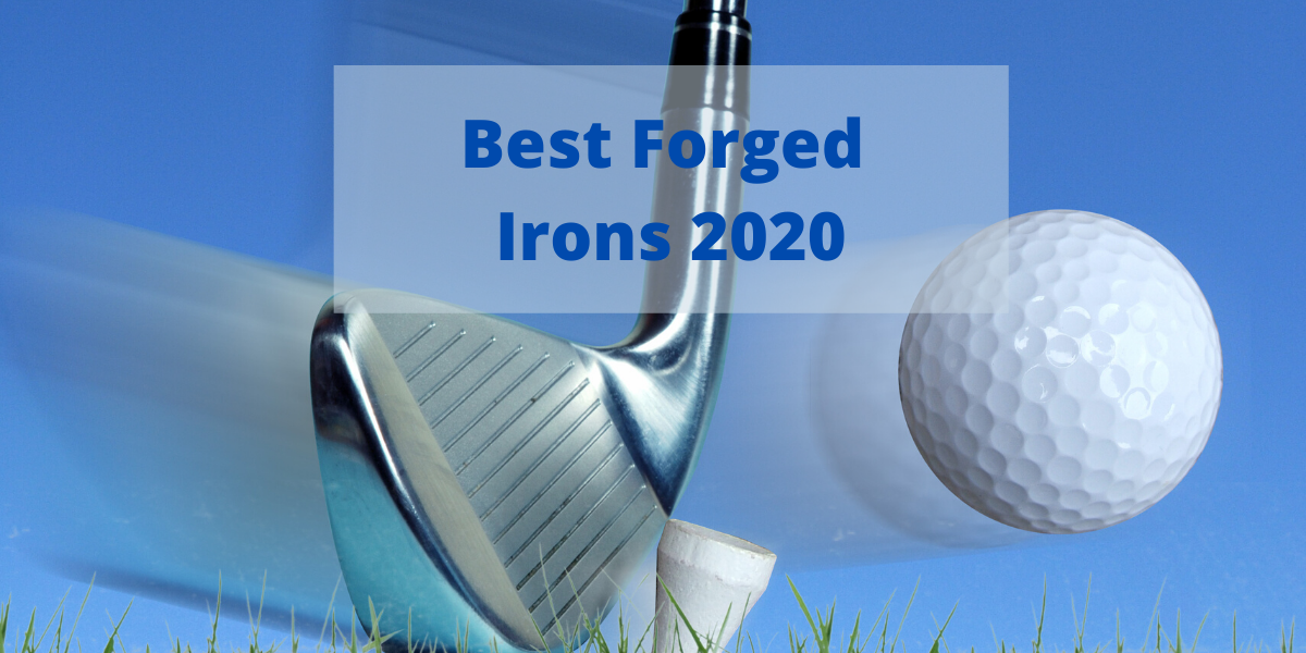 Best Forged Irons In 2020