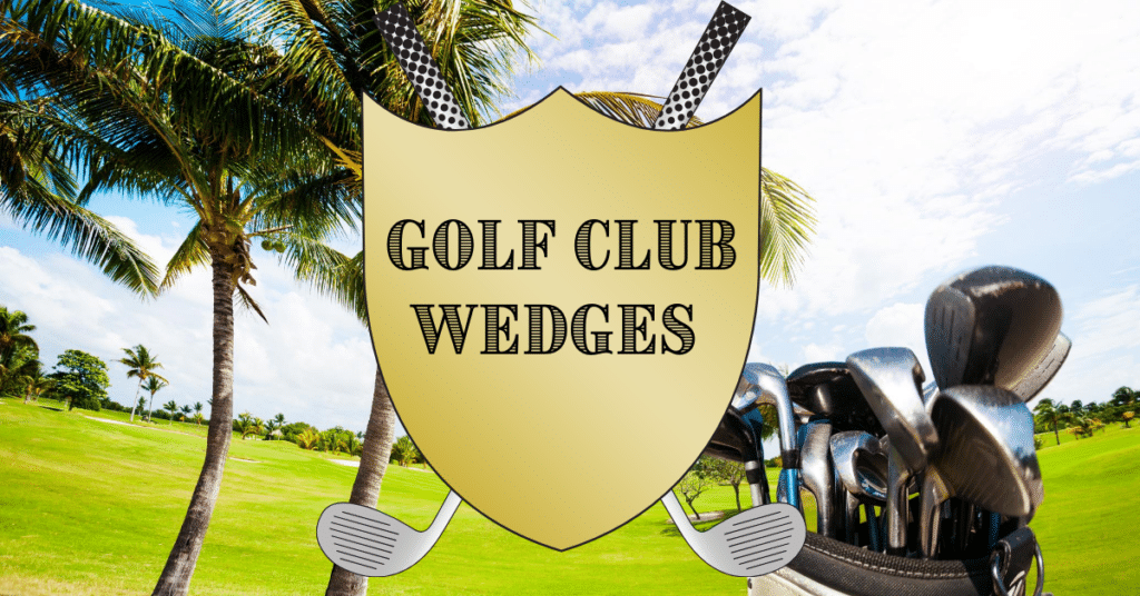 Golf Clubs Wedges Explained