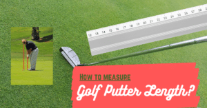 How To Measure The Putter Length