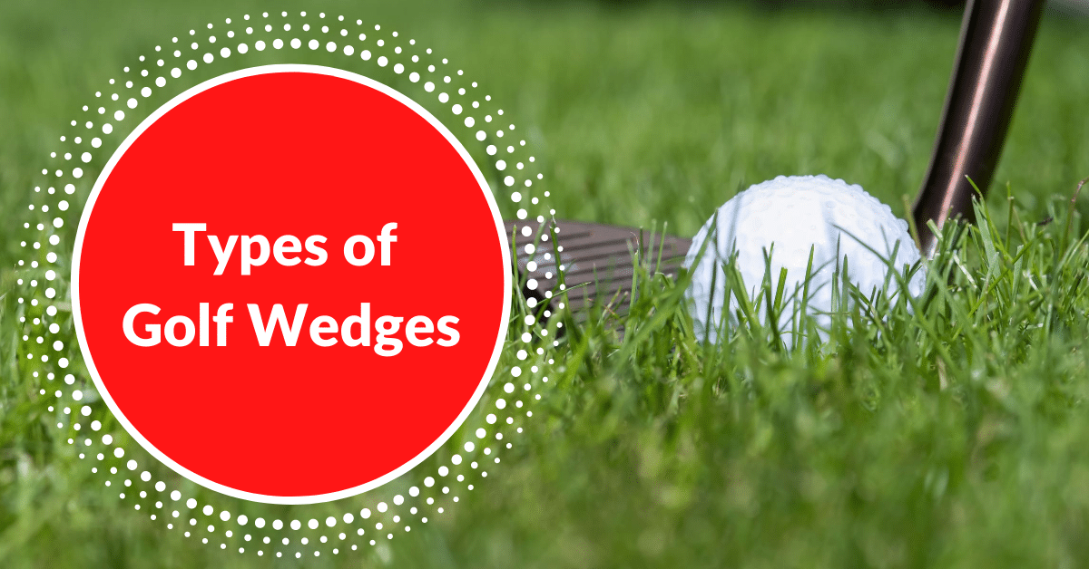 Types Of Golf Wedges