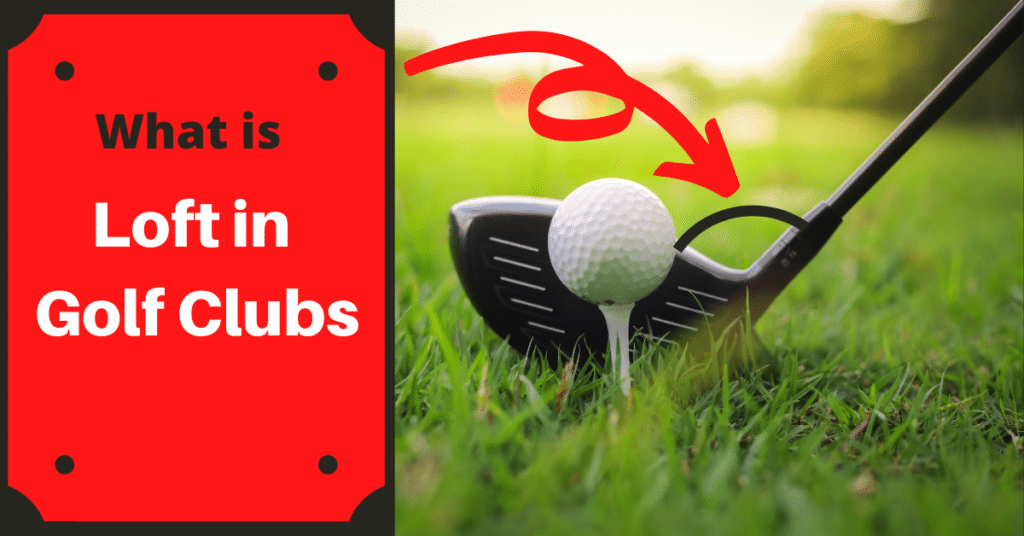 What Is Loft In Golf Clubs
