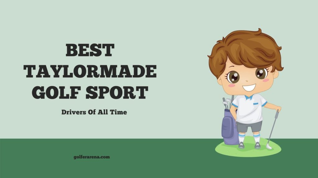 best taylormade golf sport drivers of all time
